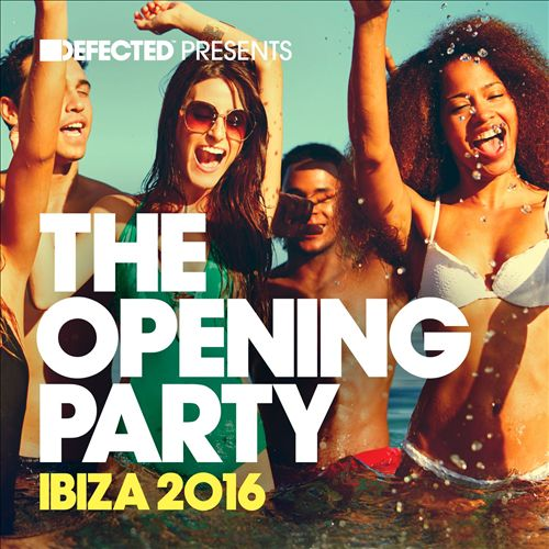 Defected Presents: The Opening Party Ibiza 2016