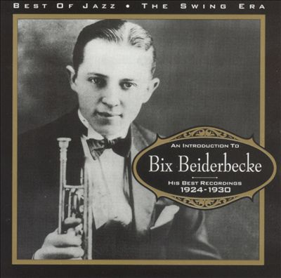 An Introduction to Bix Beiderbecke: His Best Recordings 1924-1930