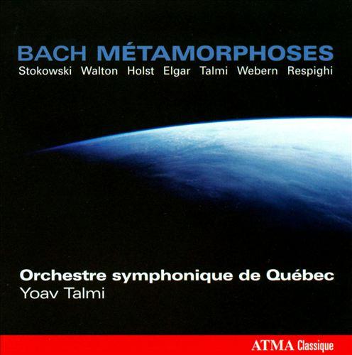 Bach Métamorphoses: Stokowski, Walton, Holst, Elgar, Talmi, Webern, Respighi