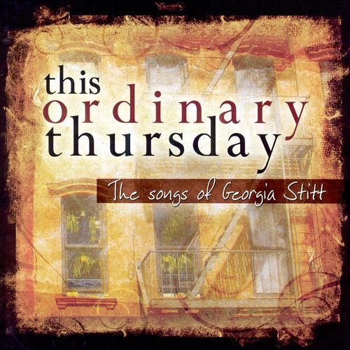 This Ordinary Thursday: The Songs of Georgia Stitt