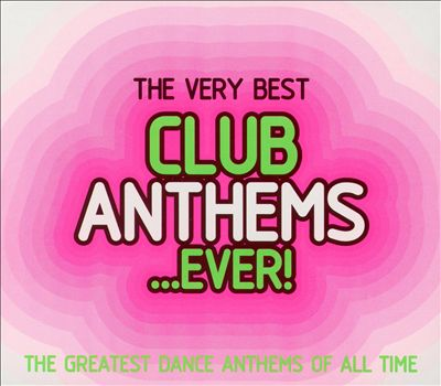 The Very Best Club Anthems... Ever!