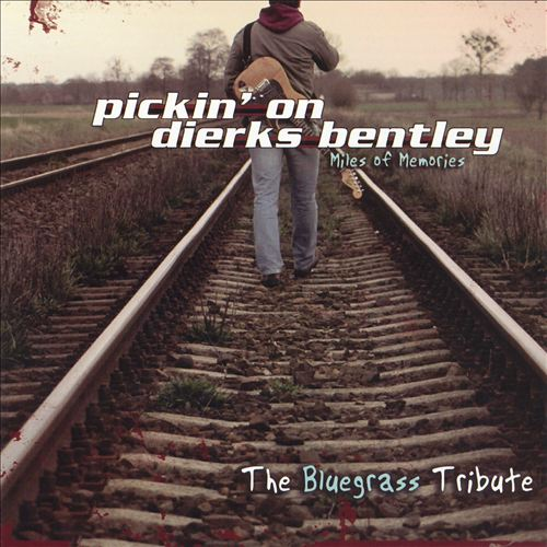Pickin' On Dierks Bentley: Miles Of Memories- A Bluegrass Tribute