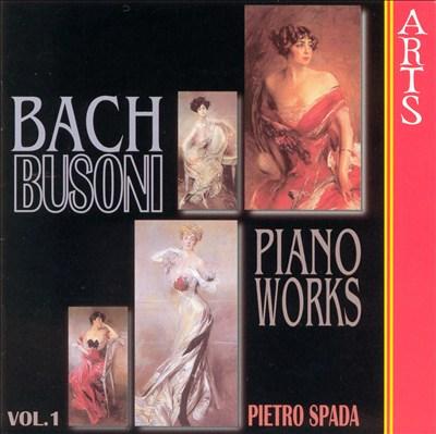Busoni: Complete Bach Piano Transcriptions, Vol. 1