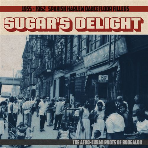 Sugar's Delight: 1955-1962 Spanish Harlem Dancefloor Fillers - The Afro-Cuban Roots of Boogaloo