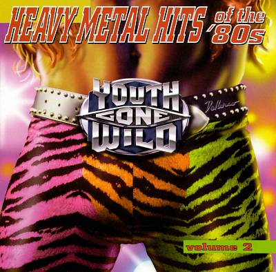Youth Gone Wild: Heavy Metal Hits of the '80s, Vol. 2