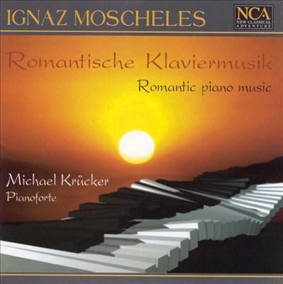 Ignaz Moscheles: Romantic Piano Music