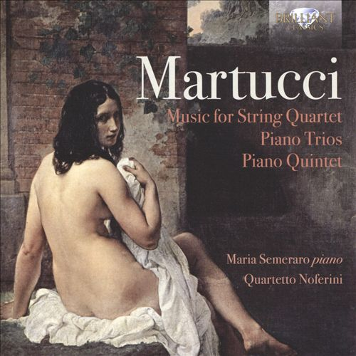 Martucci: Music for String Quartet; Piano Trios; Piano Quintet