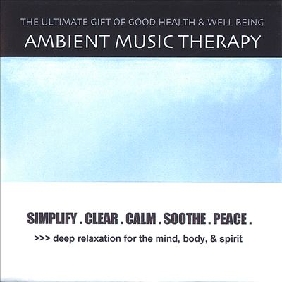 Ambient Music Therapy: Simplify. Clear. Calm. Soothe. Peace.