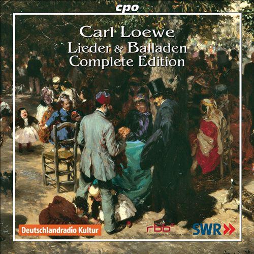 Carl Loewe: Lieder & Balladen - Complete Edition