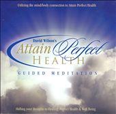 David Wilson's Attain Perfect Health Guided Meditation