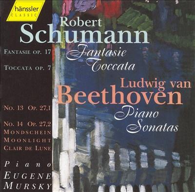 Schumann: Fantasie, Op. 17; Toccata, Op. 7; Beethoven: Piano Sonatas, Nos. 13 & 14