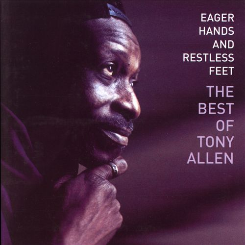 Eager Hands and Restless Feet: The Best of Tony Allen