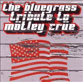 The Bluegrass Tribute To Mötley Crüe