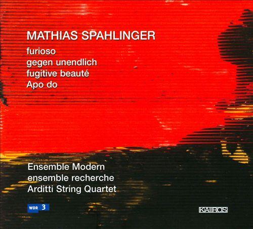 Mathias Spahlinger: Furioso; Gegen unendlich; Fugitive beauté; Apo do