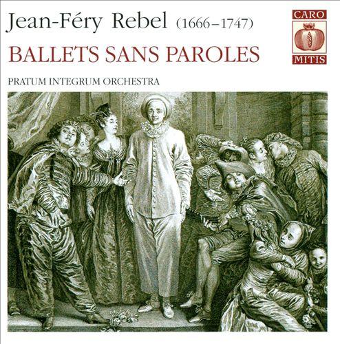 Jean-Féry Rebel: Ballets sans Parole