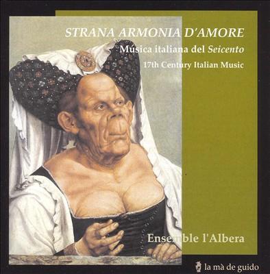 Strana Armonia d'Amore: 17th Century Italian Music