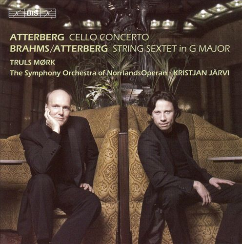 Atterberg: Cello Concerto; Brahms/Atterberg: String Sextet in G major