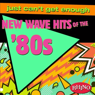 Just Can't Get Enough: New Wave Hits of the '80s