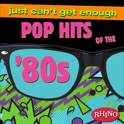 Just Can't Get Enough: Pop Hits of the '80s