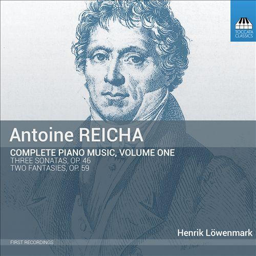 Antoine Reicha: Complete Piano Music, Vol. 1 - Three Sonatas, Op. 46; Two Fantasies, Op. 59