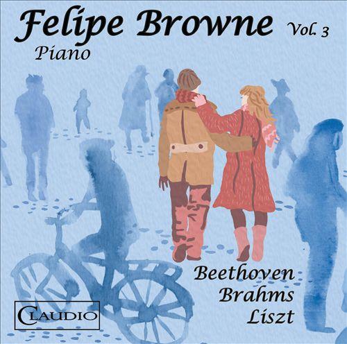 Felipe Browne, Vol. 3: Beethoven, Brahms, Liszt