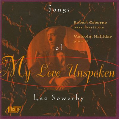 My Love Unspoken: Songs of Leo Sowerby