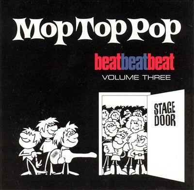 Mop Top Pop: Beat, Beat, Beat, Vol. 3: The Mersey Sound & Other Mop Top Rarities 1962-63