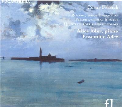 César Franck: Prélude, Fugue & Variation; Prélude, Choral & Fugue; Quintette pour piano et cordes