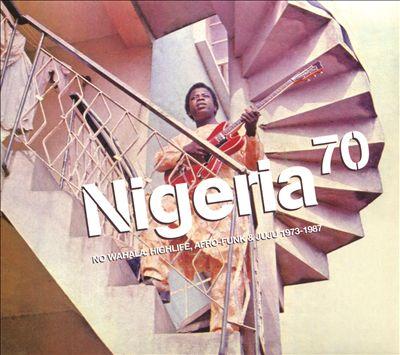 Nigeria 70: No Wahala (Highlife, Afro-Funk & Juju 1973-1987)