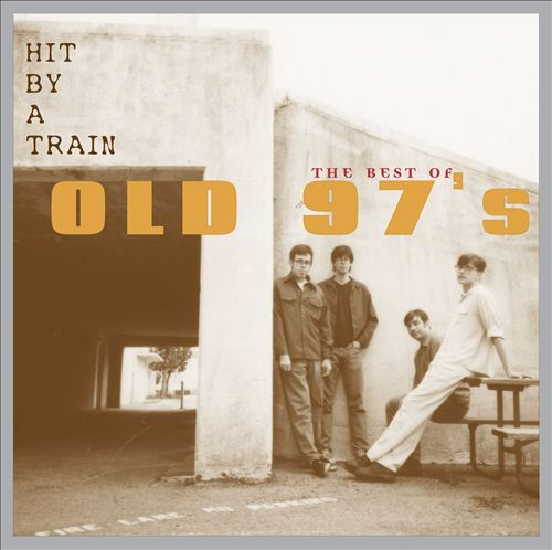 Hit by a Train: The Best of Old 97's