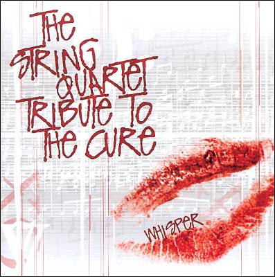 The String Quartet Tribute to the Cure: Whisper