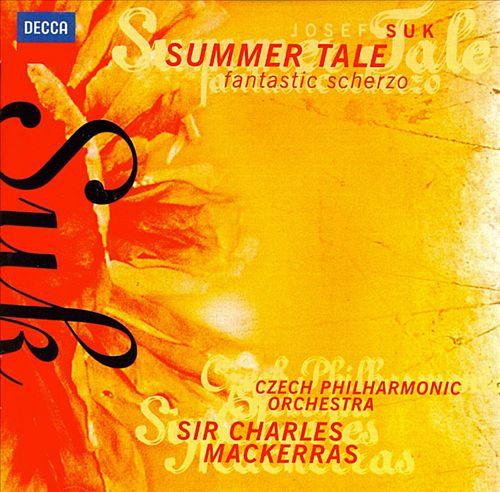 Josef Suk: Summer Tale; Fantastic Scherzo