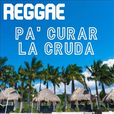 Reggae Pa' Curar La Cruda