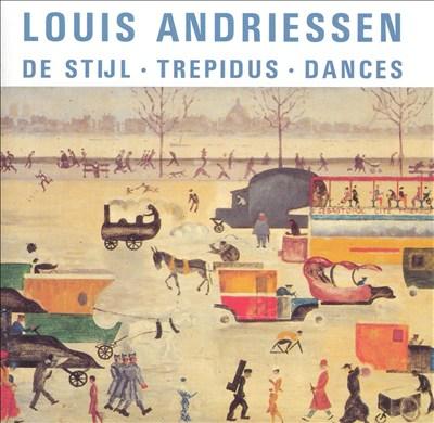 Louis Andriessen: De Stijl; Trepidus; Dances