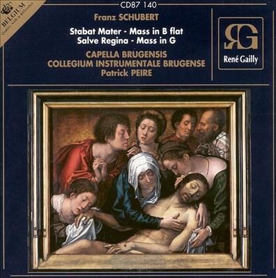 Schubert: Stabat Mater; Mass in B flat; Salve Regina; Mass in G
