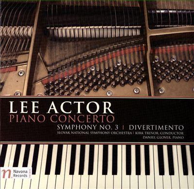Lee Actor: Piano Concerto; Symphony No. 3; Divertimento