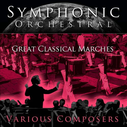 Symphonic Orchestral: Great Classical Marches
