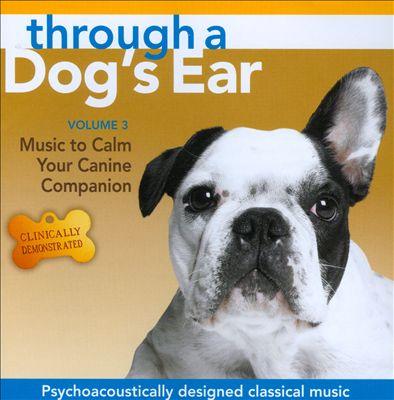 Through a Dog's Ear: Music to Calm Your Canine Companion, Vol. 3