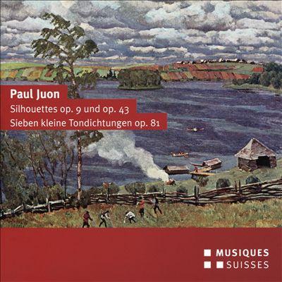Paul Juon: Silhouettes Op. 9 und Op. 43; Siebe kleine Toddictungen Op. 81