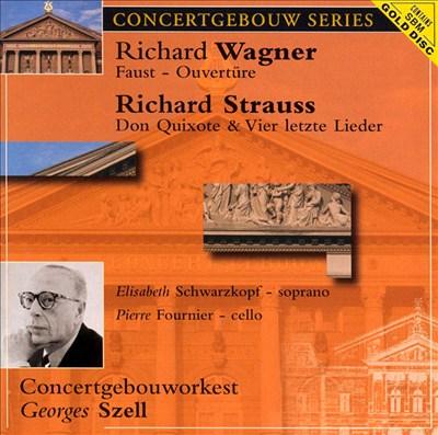 Wagner: Faust Ouvertüre; Strauss: Don Quixote & Vier letzte Lieder
