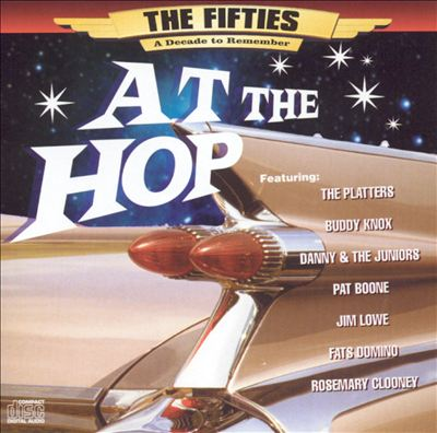 At the Hop: The Fifties a Decade to Remember