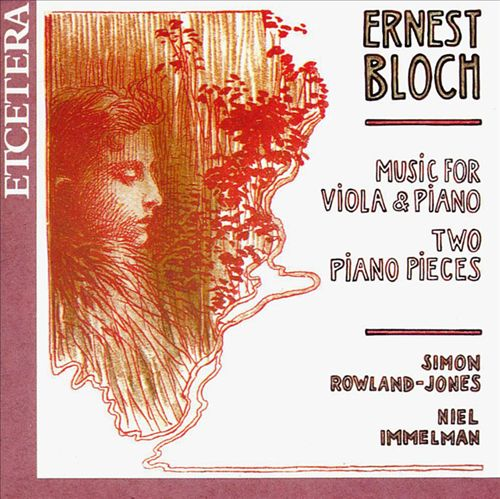 Ernest Bloch: Music for Viola & Piano; Two Piano Pieces