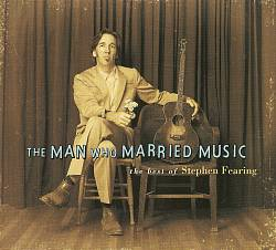 The Man Who Married Music: The Best of Stephen Fearing
