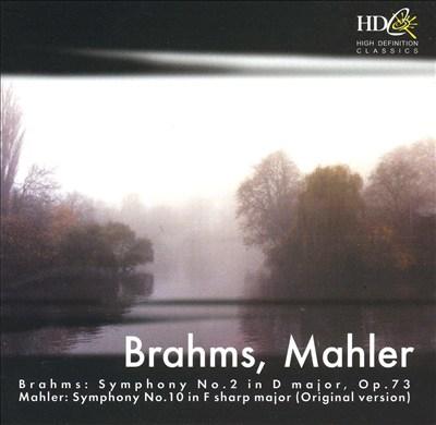 Brahms: Symphony No. 2; Mahler: Symphony No. 10 (Original Version)