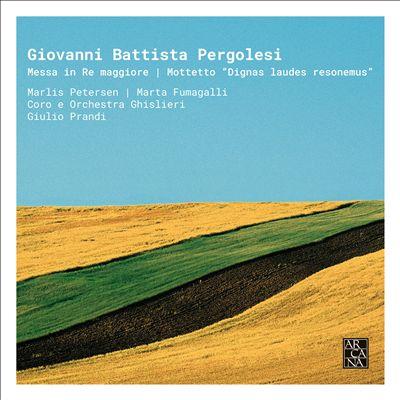 """Giovanni Battista Pergolesi: Messa in Re maggiore; Mottetto """"Dignas laudes resoneaus"""""""