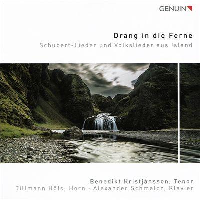 Drang in die Ferne: Schubert-Lieder und Volkslieder aus Island