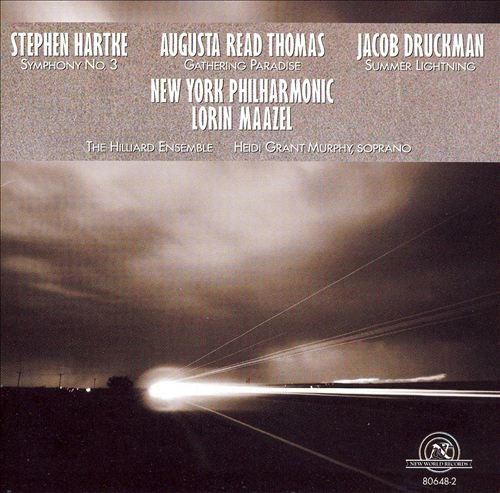 Stephen Hartke: Symphony No. 3; Augusta Read Thomas: Gathering Paradise; Jacob Druckman: Summer Lightning