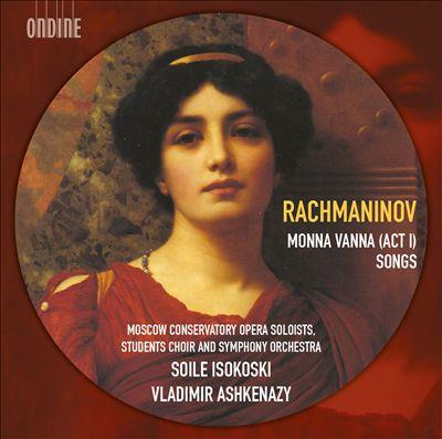 Rachmaninov: Monna Vanna (Act 1); Songs