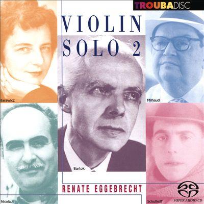 Violin Solo 2: Bartók, Bacewicz, Nicolau, Milhaud, Schulhoff