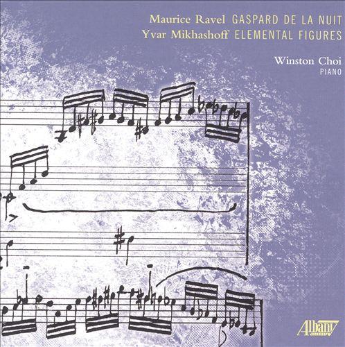 Ravel: Gaspard de la Nuit; Yvar Mikhashoff: Elemental Figures